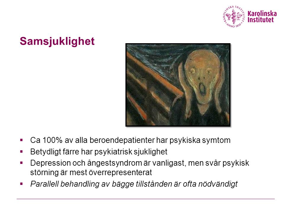Samsjuklighet  Ca 100% av alla beroendepatienter har psykiska symtom  Betydligt färre har psykiatrisk sjuklighet  Depression och ångestsyndrom är v