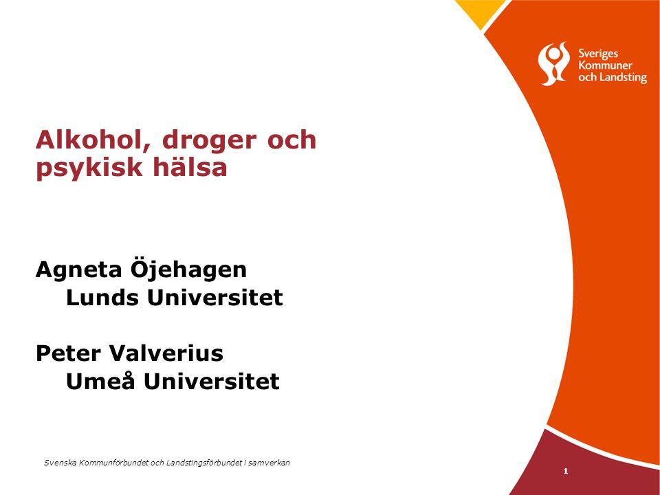 Svenska Kommunförbundet och Landstingsförbundet i samverkan 1 Alkohol, droger och psykisk hälsa Agneta Öjehagen Lunds Universitet Peter Valverius Umeå Universitet