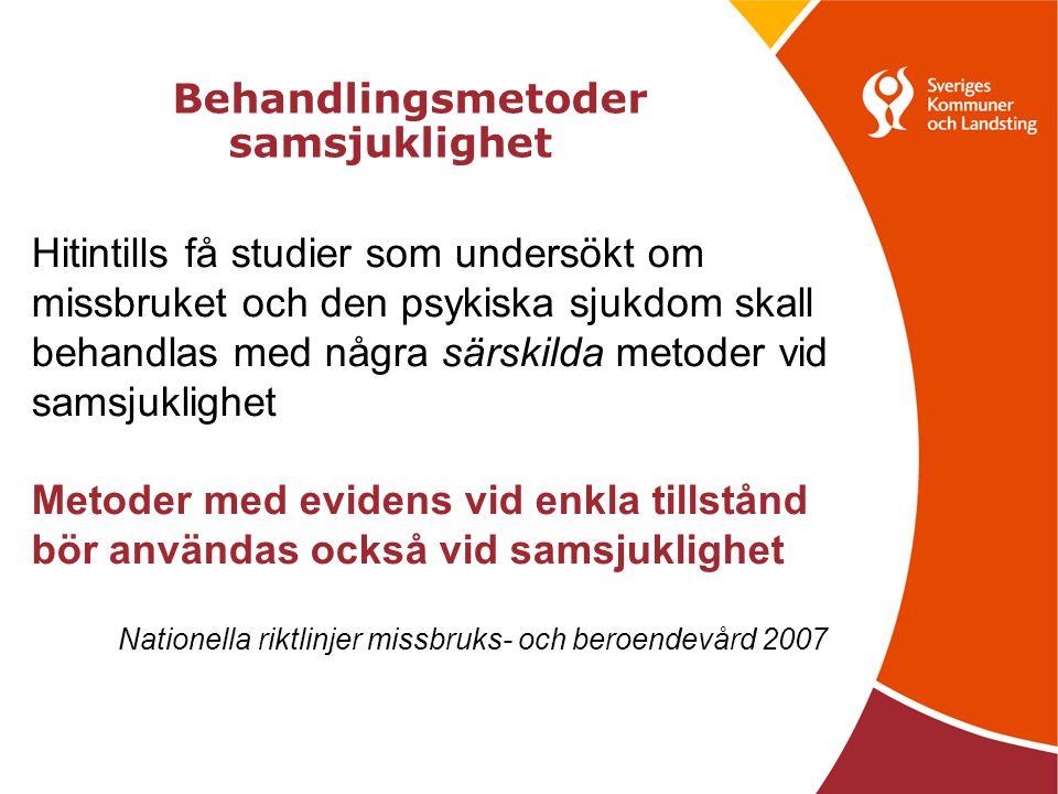 Behandlingsmetoder samsjuklighet Hitintills få studier som undersökt om missbruket och den psykiska sjukdom skall behandlas med några särskilda metoder vid samsjuklighet Metoder med evidens vid enkla tillstånd bör användas också vid samsjuklighet Nationella riktlinjer missbruks- och beroendevård 2007