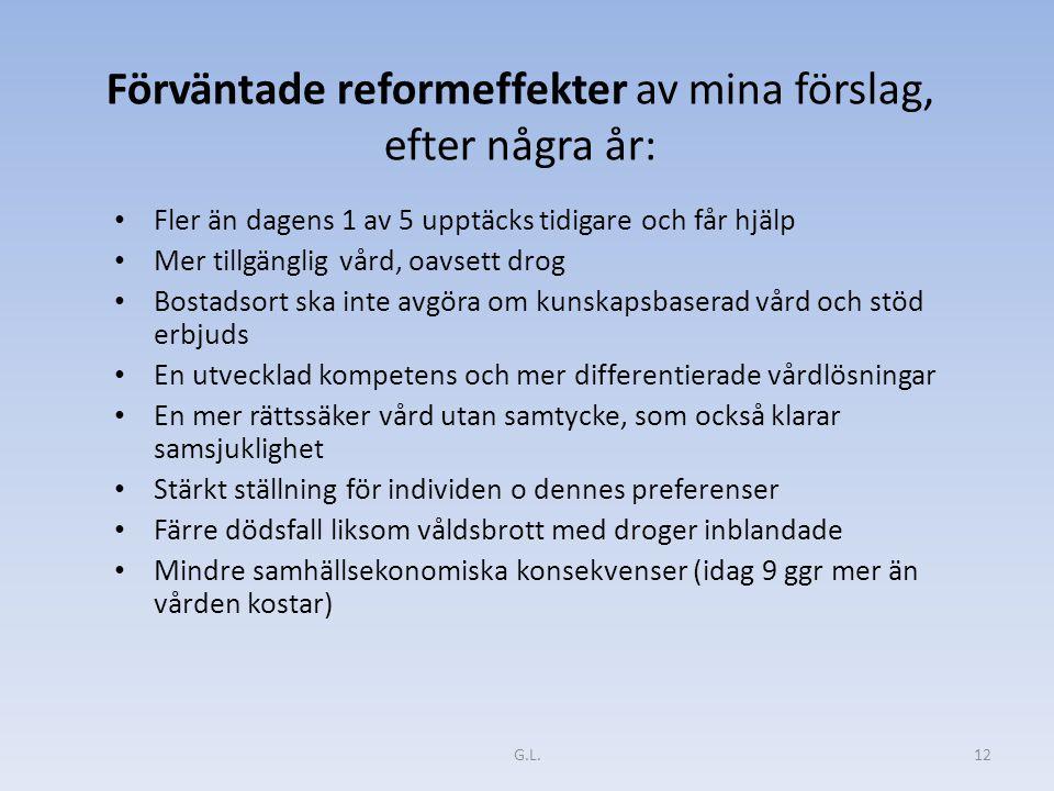 Förväntade reformeffekter av mina förslag, efter några år: Fler än dagens 1 av 5 upptäcks tidigare och får hjälp Mer tillgänglig vård, oavsett drog Bo