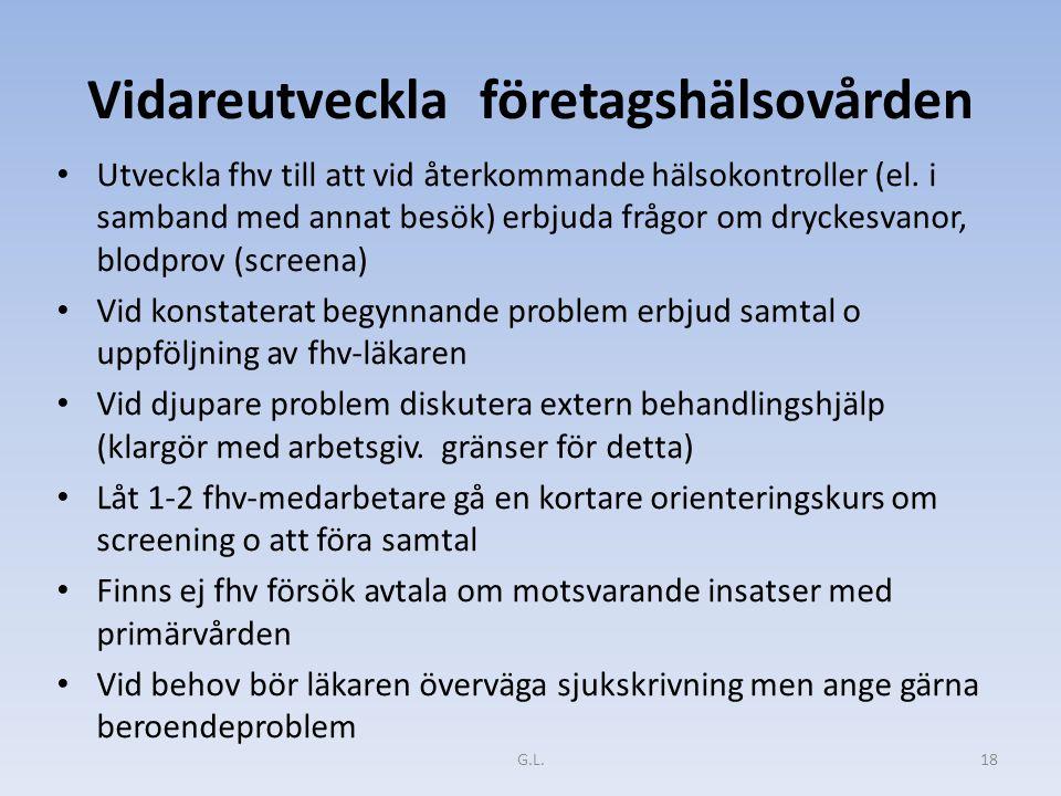 Vidareutveckla företagshälsovården Utveckla fhv till att vid återkommande hälsokontroller (el.