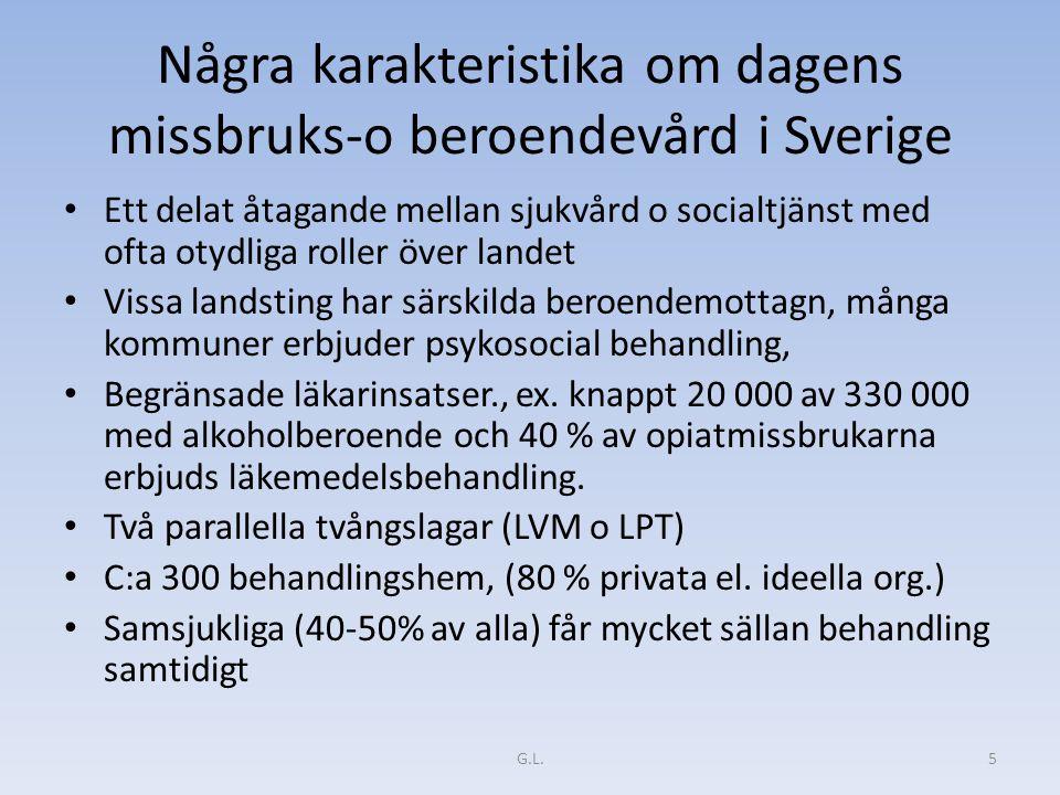 Några karakteristika om dagens missbruks-o beroendevård i Sverige Ett delat åtagande mellan sjukvård o socialtjänst med ofta otydliga roller över landet Vissa landsting har särskilda beroendemottagn, många kommuner erbjuder psykosocial behandling, Begränsade läkarinsatser., ex.