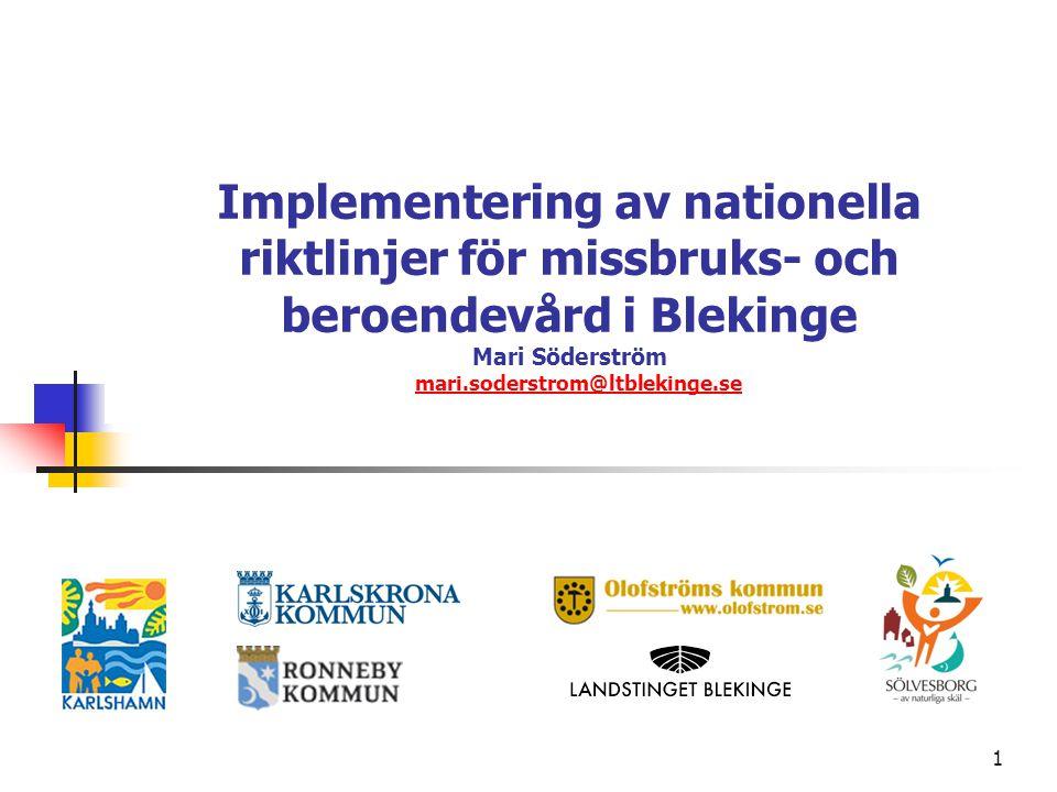 1 Implementering av nationella riktlinjer för missbruks- och beroendevård i Blekinge Mari Söderström mari.soderstrom@ltblekinge.semari.soderstrom@ltbl