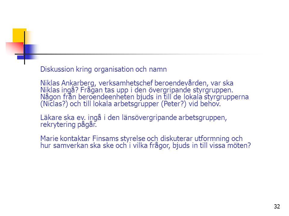 32 Diskussion kring organisation och namn Niklas Ankarberg, verksamhetschef beroendevården, var ska Niklas ingå? Frågan tas upp i den övergripande sty