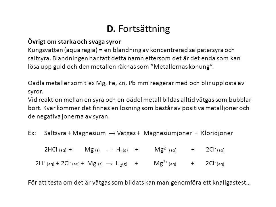 D. Fortsättning Övrigt om starka och svaga syror Kungsvatten (aqua regia) = en blandning av koncentrerad salpetersyra och saltsyra. Blandningen har få