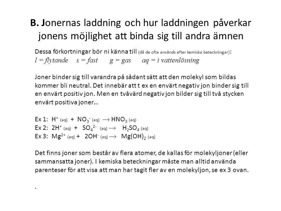 B. Jonernas laddning och hur laddningen påverkar jonens möjlighet att binda sig till andra ämnen Dessa förkortningar bör ni känna till (då de ofta anv