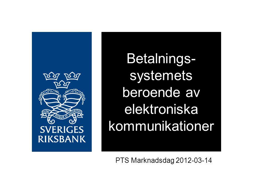 Betalnings- systemets beroende av elektroniska kommunikationer PTS Marknadsdag 2012-03-14