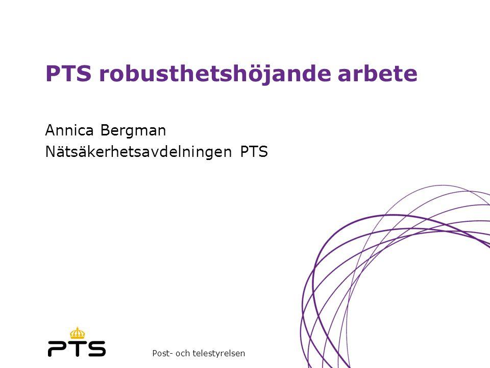 Post- och telestyrelsen PTS robusthetshöjande arbete Annica Bergman Nätsäkerhetsavdelningen PTS