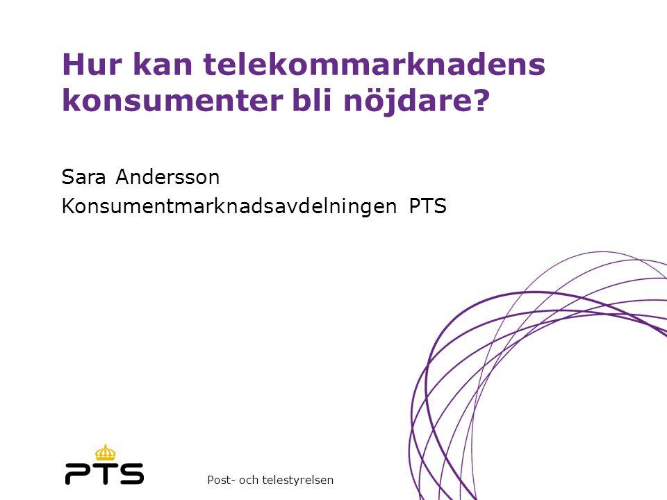 Post- och telestyrelsen Hur kan telekommarknadens konsumenter bli nöjdare? Sara Andersson Konsumentmarknadsavdelningen PTS