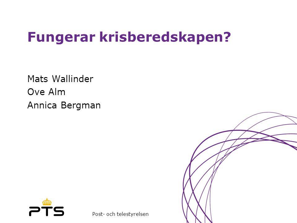 Post- och telestyrelsen Fungerar krisberedskapen? Mats Wallinder Ove Alm Annica Bergman