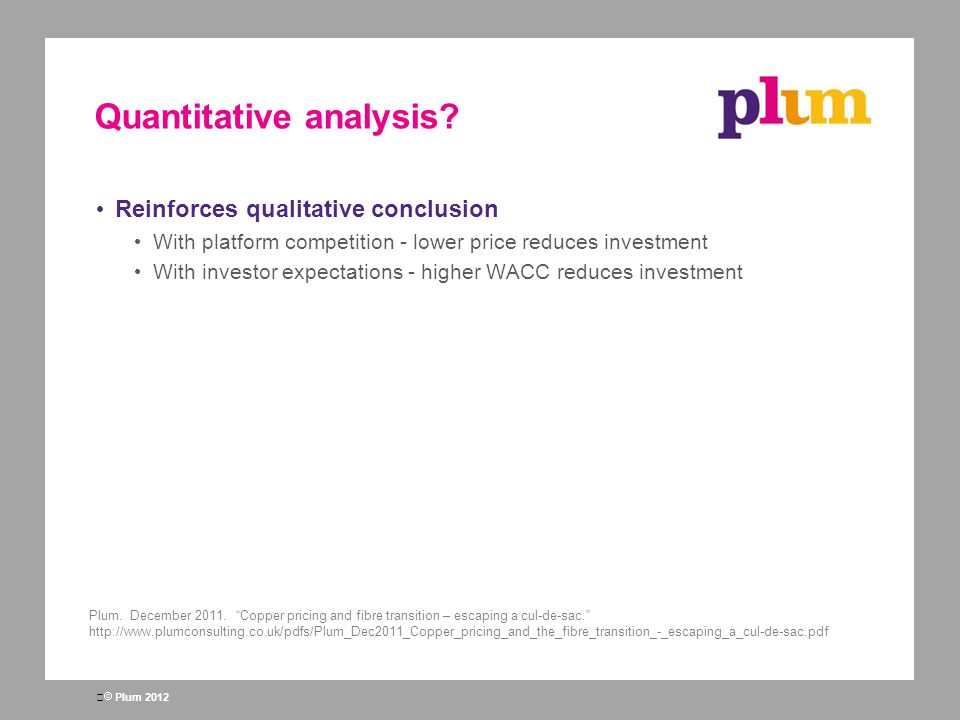  Plum 2012 Quantitative analysis? Reinforces qualitative conclusion With platform competition - lower price reduces investment With investor expectat