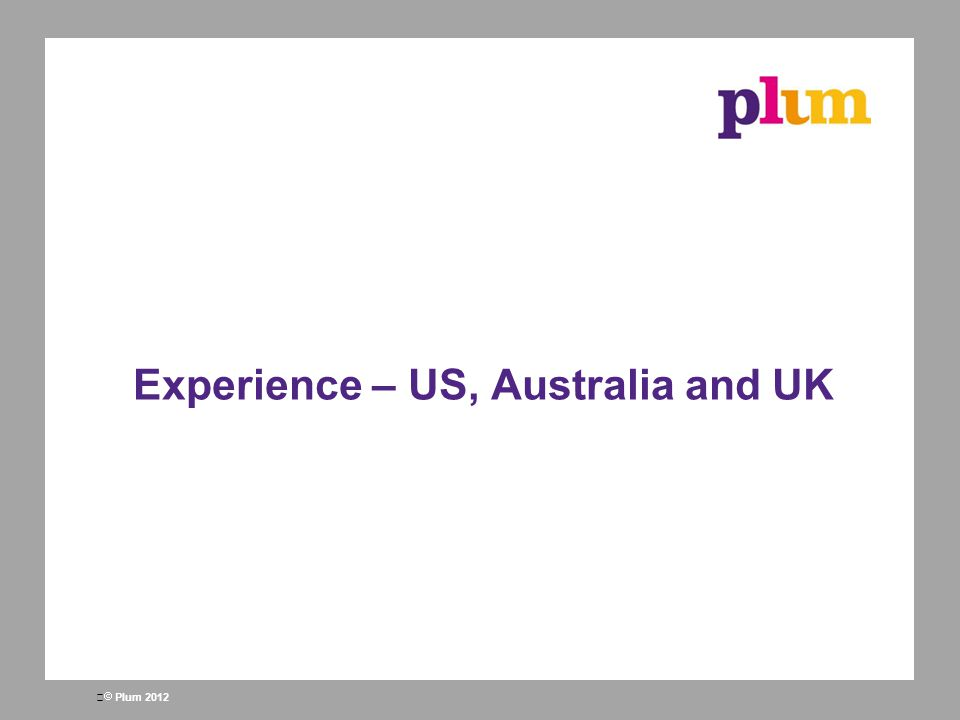  Plum 2012 Experience – US, Australia and UK