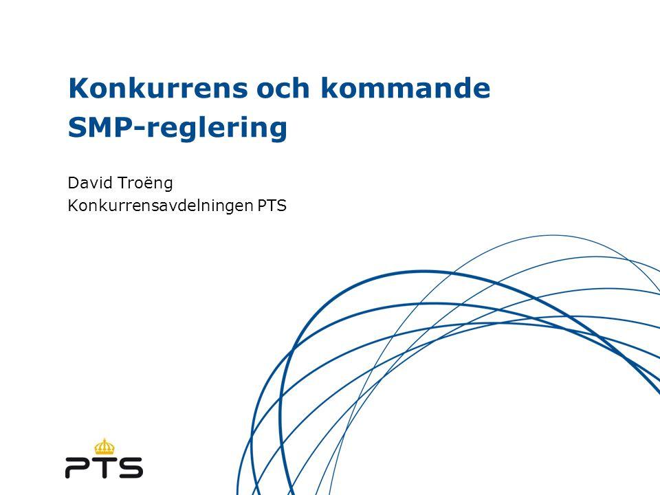 Konkurrens och kommande SMP-reglering David Troëng Konkurrensavdelningen PTS