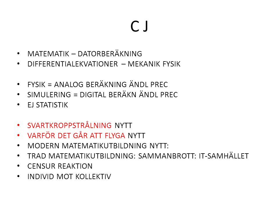 C J MATEMATIK – DATORBERÄKNING DIFFERENTIALEKVATIONER – MEKANIK FYSIK FYSIK = ANALOG BERÄKNING ÄNDL PREC SIMULERING = DIGITAL BERÄKN ÄNDL PREC EJ STAT