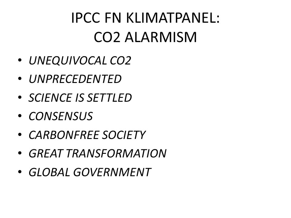 IPCC FN KLIMATPANEL: CO2 ALARMISM UNEQUIVOCAL CO2 UNPRECEDENTED SCIENCE IS SETTLED CONSENSUS CARBONFREE SOCIETY GREAT TRANSFORMATION GLOBAL GOVERNMENT