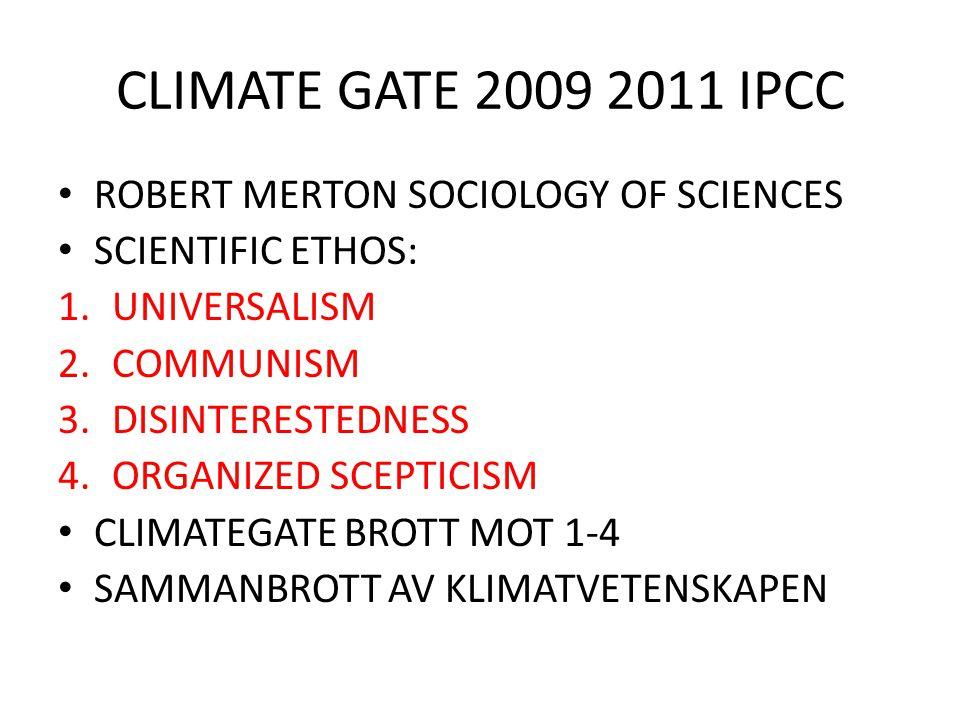 CLIMATE GATE 2009 2011 IPCC ROBERT MERTON SOCIOLOGY OF SCIENCES SCIENTIFIC ETHOS: 1.UNIVERSALISM 2.COMMUNISM 3.DISINTERESTEDNESS 4.ORGANIZED SCEPTICIS