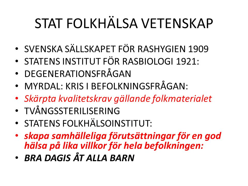 STAT FOLKHÄLSA VETENSKAP SVENSKA SÄLLSKAPET FÖR RASHYGIEN 1909 STATENS INSTITUT FÖR RASBIOLOGI 1921: DEGENERATIONSFRÅGAN MYRDAL: KRIS I BEFOLKNINGSFRÅ