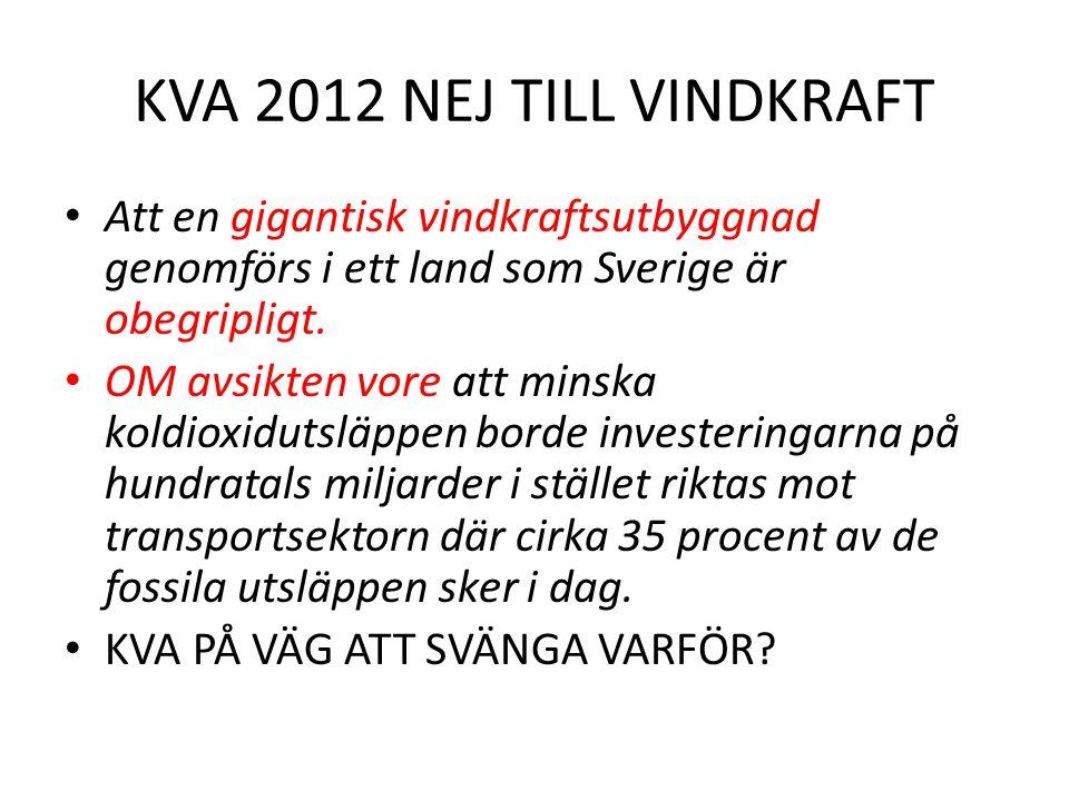 KVA 2012 NEJ TILL VINDKRAFT Att en gigantisk vindkraftsutbyggnad genomförs i ett land som Sverige är obegripligt. OM avsikten vore att minska koldioxi