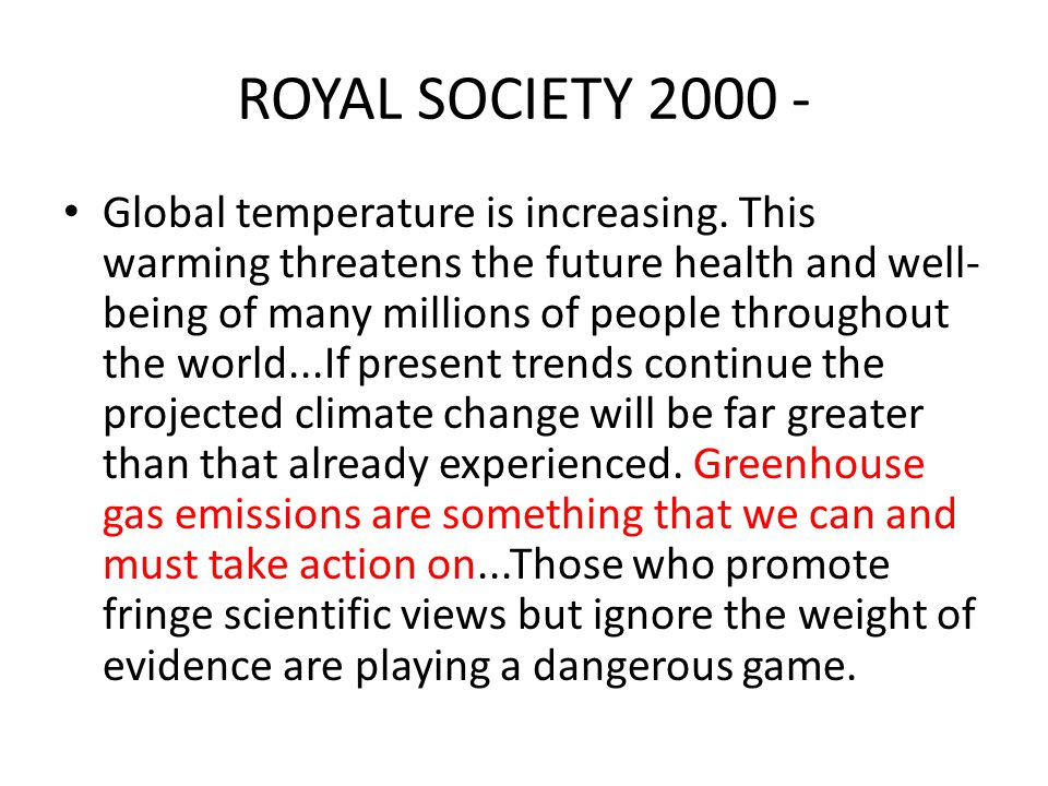 ROYAL SOCIETY 2000 - Global temperature is increasing. This warming threatens the future health and well- being of many millions of people throughout