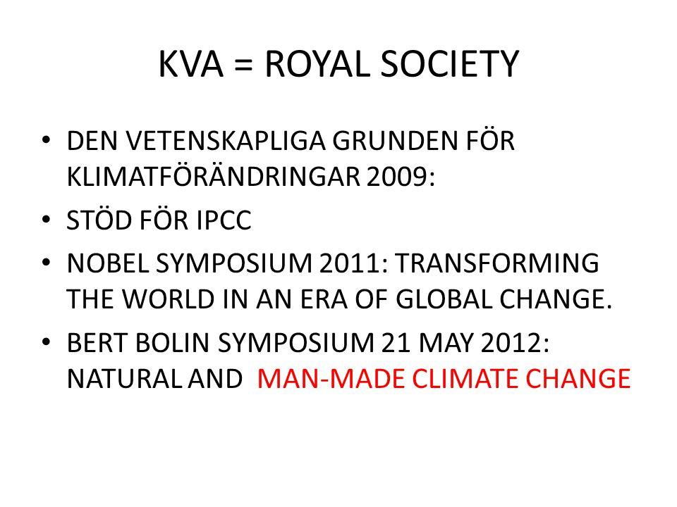 KVA = ROYAL SOCIETY DEN VETENSKAPLIGA GRUNDEN FÖR KLIMATFÖRÄNDRINGAR 2009: STÖD FÖR IPCC NOBEL SYMPOSIUM 2011: TRANSFORMING THE WORLD IN AN ERA OF GLO