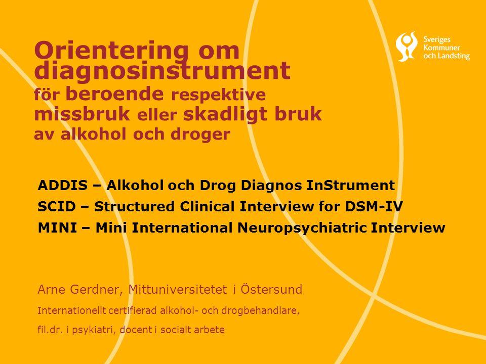 Svenska Kommunförbundet och Landstingsförbundet i samverkan 1 Orientering om diagnosinstrument för beroende respektive missbruk eller skadligt bruk av
