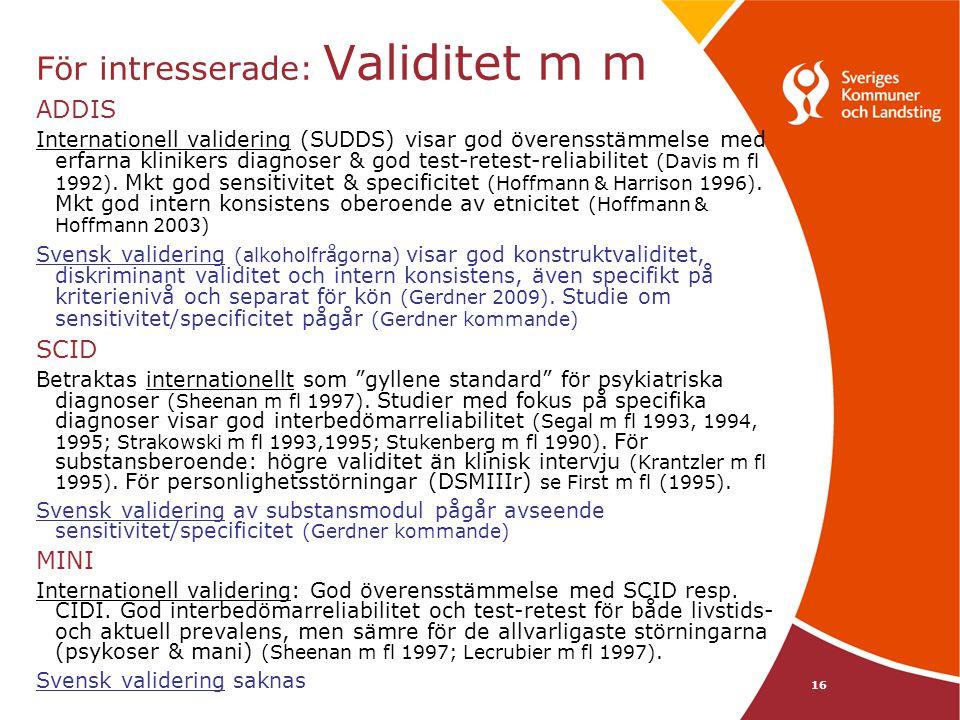 16 För intresserade: Validitet m m ADDIS Internationell validering (SUDDS) visar god överensstämmelse med erfarna klinikers diagnoser & god test-retest-reliabilitet (Davis m fl 1992).