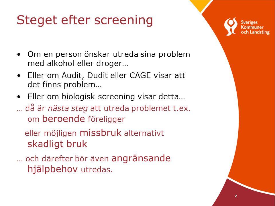 2 Steget efter screening Om en person önskar utreda sina problem med alkohol eller droger… Eller om Audit, Dudit eller CAGE visar att det finns proble