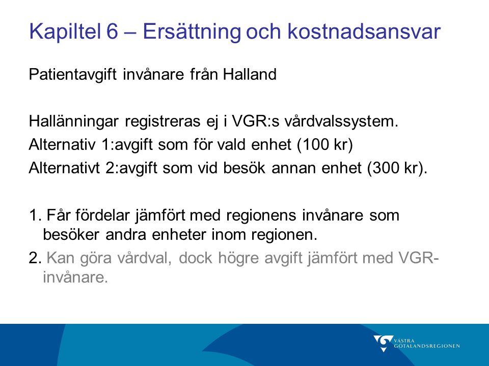 Kapiltel 6 – Ersättning och kostnadsansvar Patientavgift invånare från Halland Hallänningar registreras ej i VGR:s vårdvalssystem.
