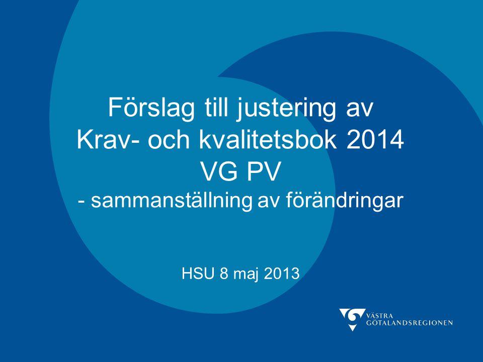 Förslag till justering av Krav- och kvalitetsbok 2014 VG PV - sammanställning av förändringar HSU 8 maj 2013