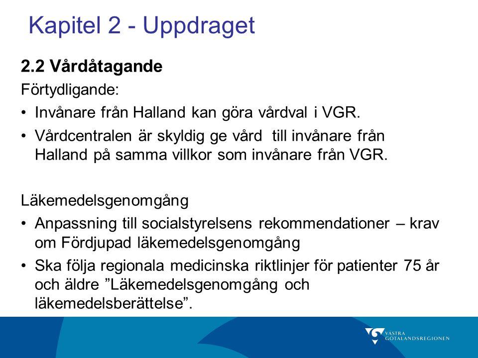 Kapitel 2 - Uppdraget 2.2 Vårdåtagande Förtydligande: Invånare från Halland kan göra vårdval i VGR.