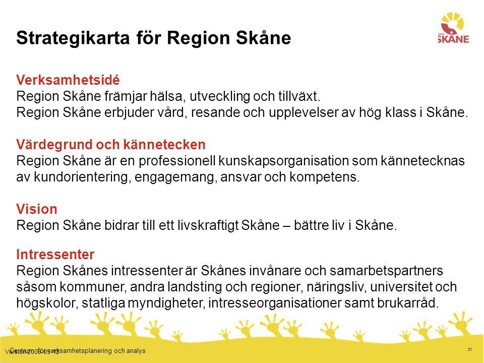 31 Centrum för verksamhetsplanering och analys Strategikarta för Region Skåne Verksamhetsidé Region Skåne främjar hälsa, utveckling och tillväxt. Regi