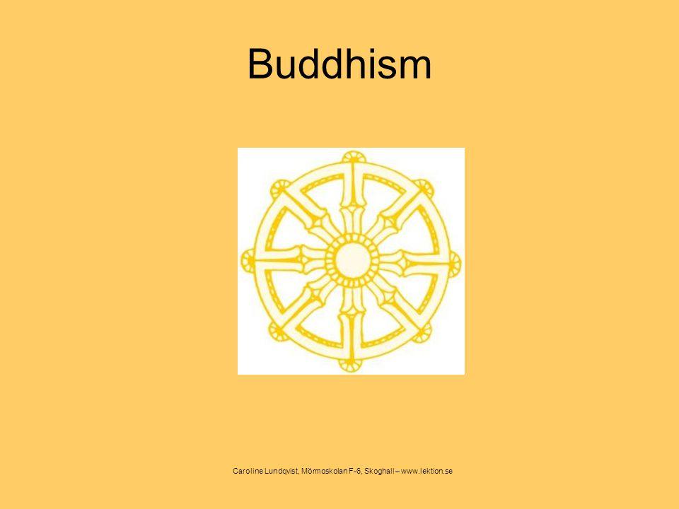 Buddhism Kommer från indien Buddha den uppvaknade Siddharta Gautama 500-talet f.Kr Spåddes att bli en stor man Fick ej komma i kontakt med lidande – blev isolerad Såg världen vid 29 års ålder asket Första predikan i Varanasi Symbol- hjul med 8 ekrar: 8 vägar till upplysning Mittens väg – vad vi kallar Den gyllene medelvägen Nirvana Det fullständiga utslocknandet Munk- och klosterliv viktigt