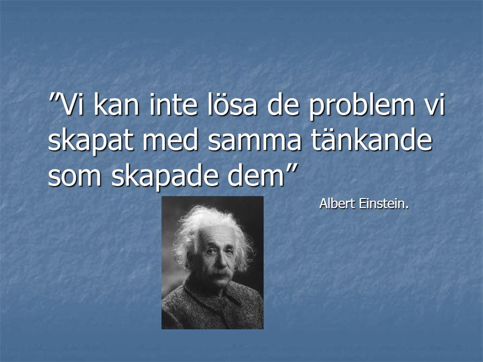 """""""Vi kan inte lösa de problem vi skapat med samma tänkande som skapade dem"""" Albert Einstein."""