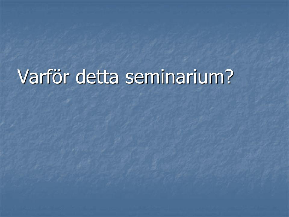 Varför detta seminarium?
