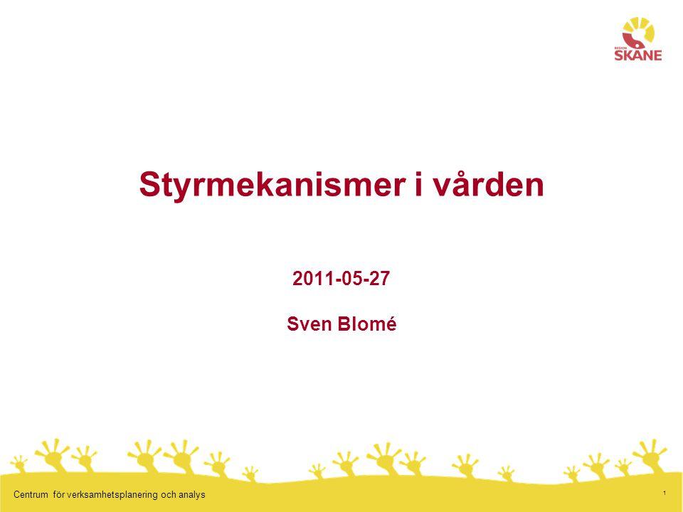 1 Centrum för verksamhetsplanering och analys Styrmekanismer i vården 2011-05-27 Sven Blomé