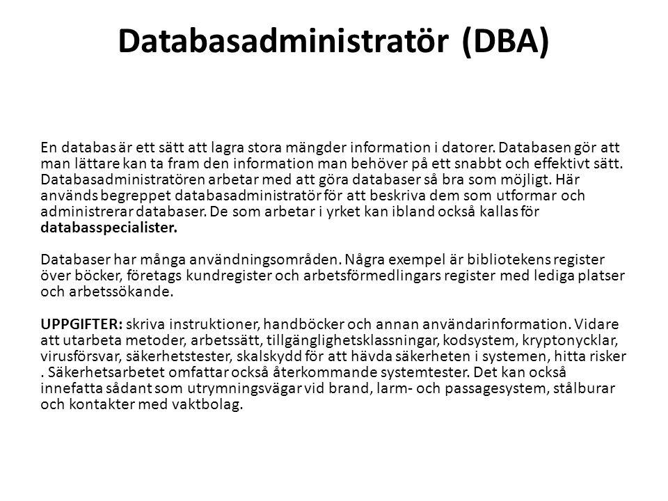 Databasadministratör (DBA) En databas är ett sätt att lagra stora mängder information i datorer. Databasen gör att man lättare kan ta fram den informa