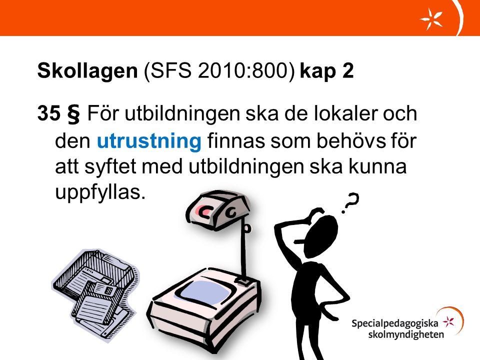 Skollagen (SFS 2010:800) kap 2 35 § För utbildningen ska de lokaler och den utrustning finnas som behövs för att syftet med utbildningen ska kunna upp