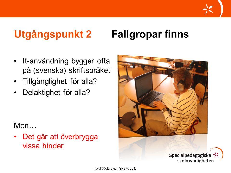 Utgångspunkt 2 Fallgropar finns It-användning bygger ofta på (svenska) skriftspråket Tillgänglighet för alla? Delaktighet för alla? Men… Det går att ö