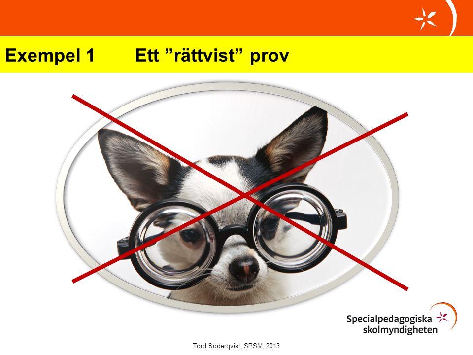 """Exempel 1 Ett """"rättvist"""" prov Tord Söderqvist, SPSM, 2013"""