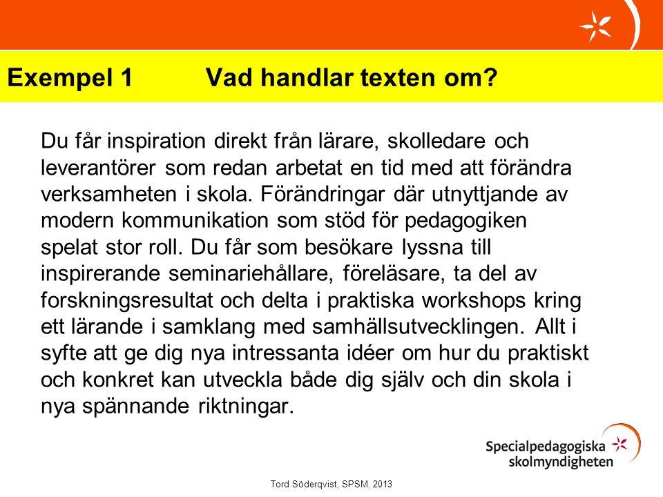Exempel 1Vad handlar texten om? Du får inspiration direkt från lärare, skolledare och leverantörer som redan arbetat en tid med att förändra verksamhe