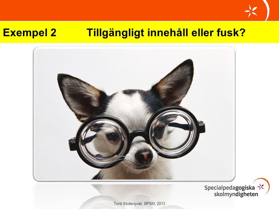 Exempel 2Tillgängligt innehåll eller fusk? Tord Söderqvist, SPSM, 2013