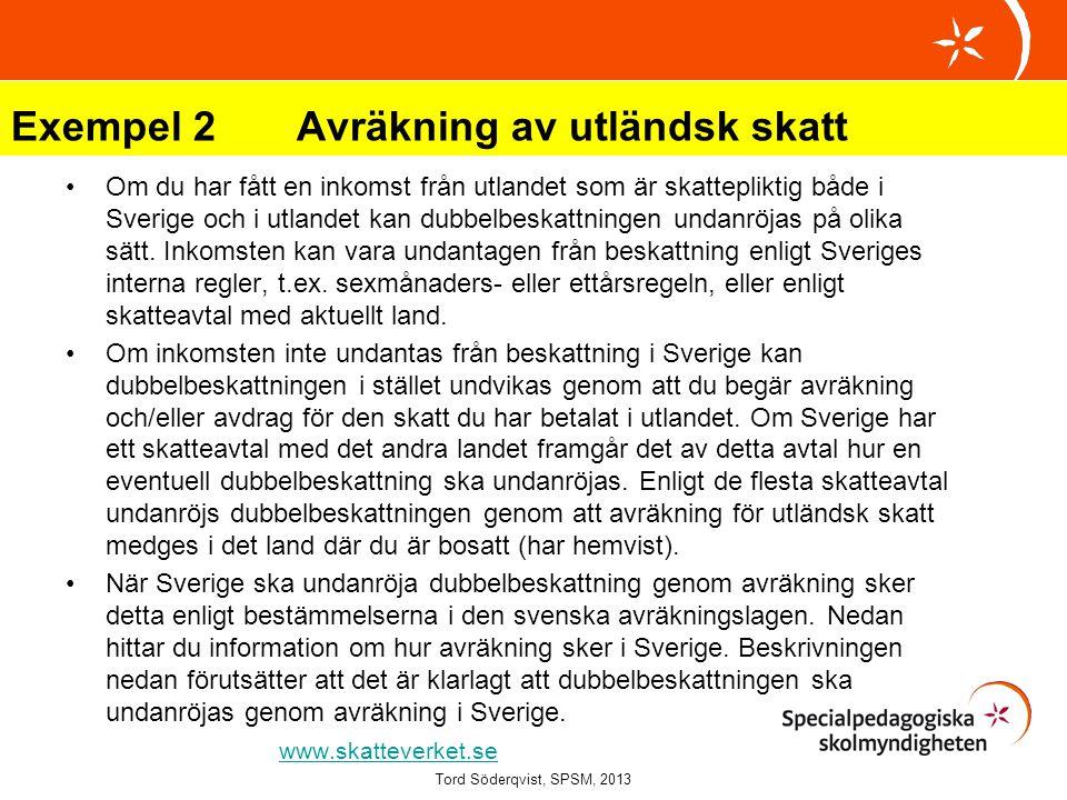 Exempel 2 Avräkning av utländsk skatt Om du har fått en inkomst från utlandet som är skattepliktig både i Sverige och i utlandet kan dubbelbeskattning