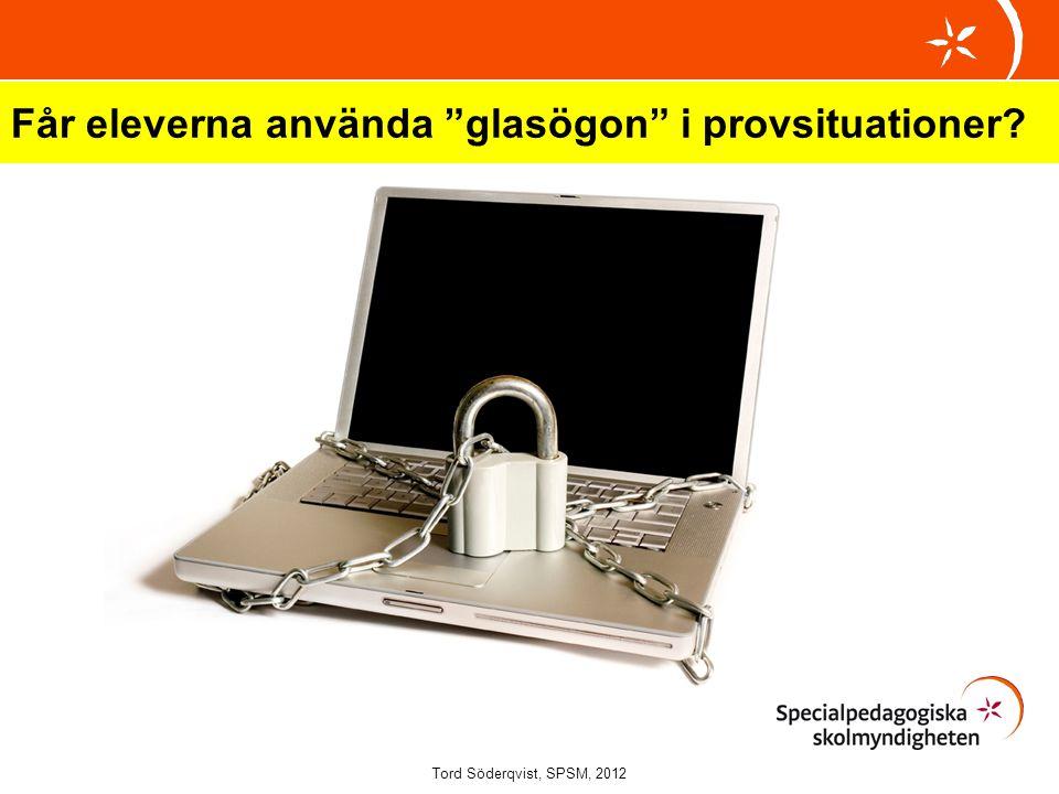 """Får eleverna använda """"glasögon"""" i provsituationer? Tord Söderqvist, SPSM, 2012"""