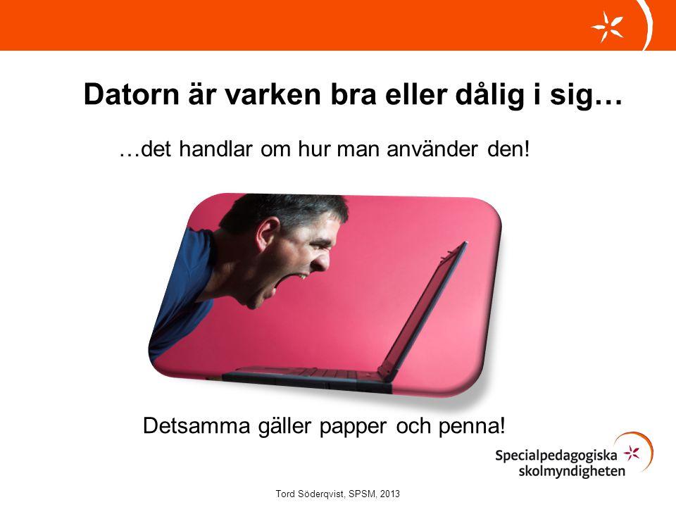Datorn är varken bra eller dålig i sig… …det handlar om hur man använder den! Tord Söderqvist, SPSM, 2013 Detsamma gäller papper och penna!