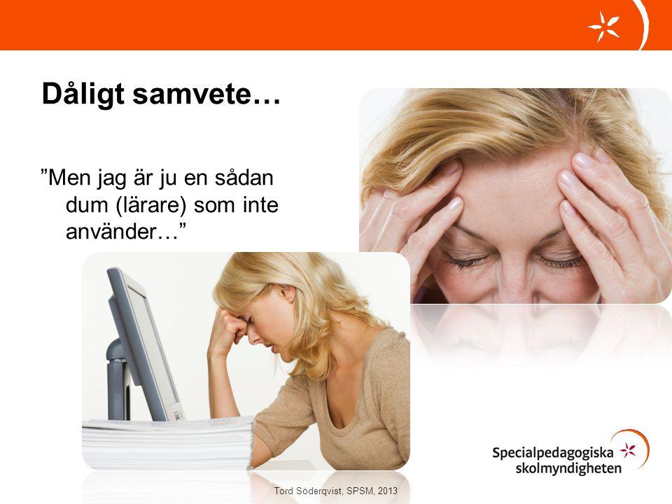 """Dåligt samvete… """"Men jag är ju en sådan dum (lärare) som inte använder…"""" Tord Söderqvist, SPSM, 2013"""