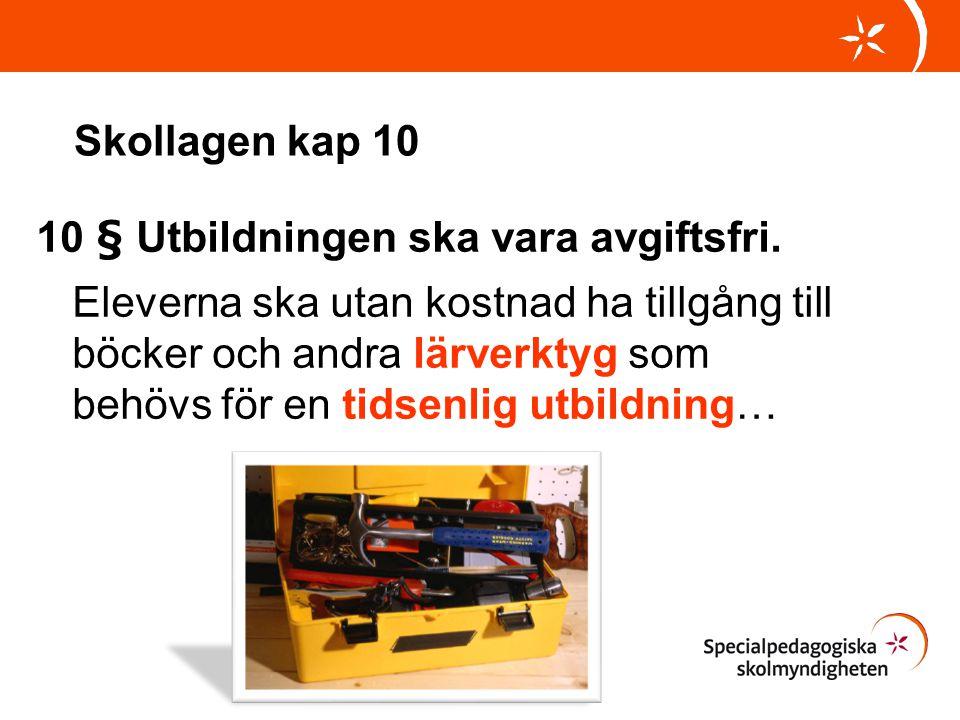 Skollagen kap 10 10 § Utbildningen ska vara avgiftsfri. Eleverna ska utan kostnad ha tillgång till böcker och andra lärverktyg som behövs för en tidse