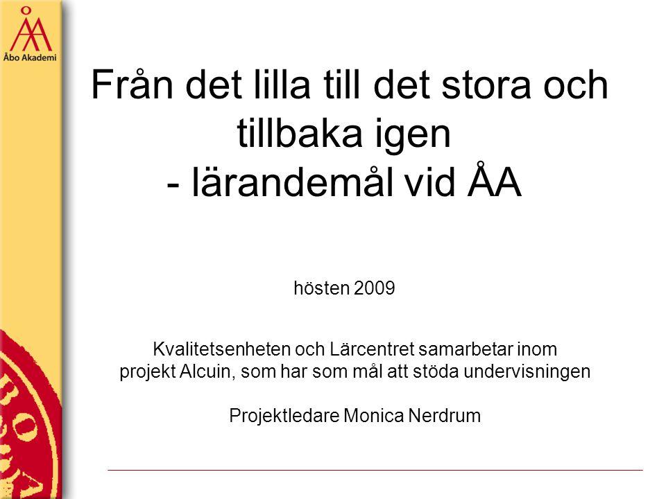 Från det lilla till det stora och tillbaka igen - lärandemål vid ÅA hösten 2009 Kvalitetsenheten och Lärcentret samarbetar inom projekt Alcuin, som ha