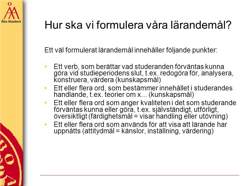 Hur ska vi formulera våra lärandemål? Ett väl formulerat lärandemål innehåller följande punkter: Ett verb, som berättar vad studeranden förväntas kunn