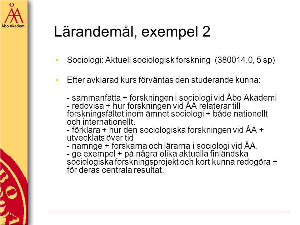 Lärandemål, exempel 2 Sociologi: Aktuell sociologisk forskning (380014.0, 5 sp) Efter avklarad kurs förväntas den studerande kunna: - sammanfatta + fo