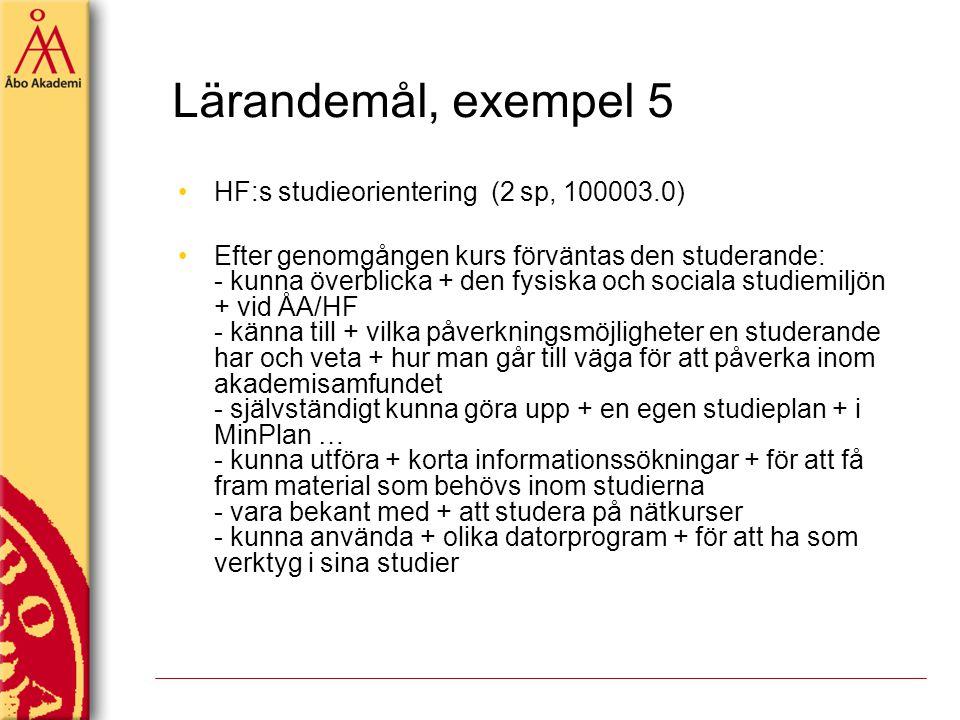 Lärandemål, exempel 5 HF:s studieorientering (2 sp, 100003.0) Efter genomgången kurs förväntas den studerande: - kunna överblicka + den fysiska och so
